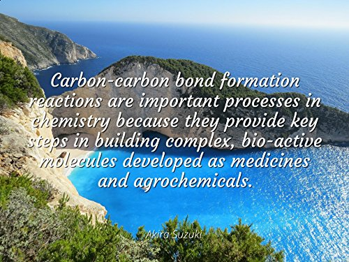 Akira Suzuki - Famous Quotes Laminated Poster Print 24X20 - Carbon-Carbon Bond Formation Reactions Are Important Processes In Chemistry Because They Provide Key Steps In Building Complex, Bio-Active