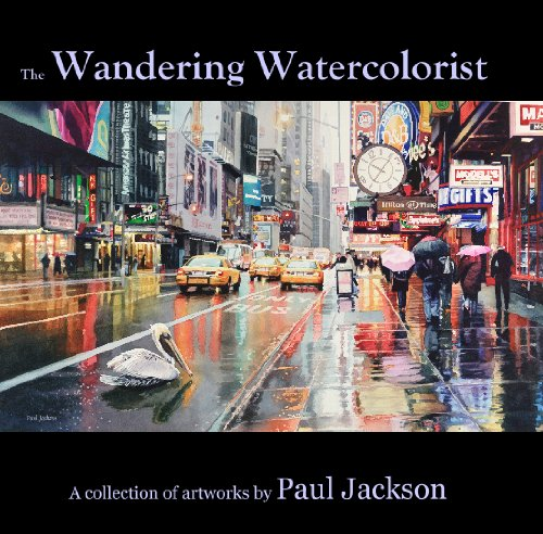 The Wandering Watercolorist (A collection of artworks by Paul (Paul Jackson Watercolor)