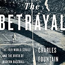 The Betrayal : The 1919 World Series and the Birth of Modern Baseball Audiobook by Charles Fountain Narrated by Bob Reed