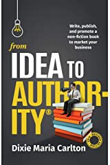 From Idea to Authority: Write, Publish, Promote a Non-Fiction Book to Promote Your Business Paperback