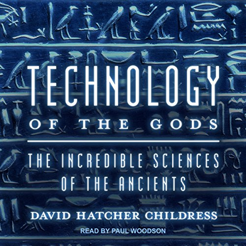 Technology of the Gods: The Incredible Sciences of the Ancients by Tantor Audio