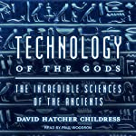 Technology of the Gods: The Incredible Sciences of the Ancients | David Hatcher Childress