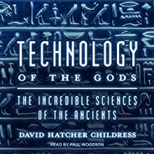 Technology of the Gods: The Incredible Sciences of the Ancients Audiobook by David Hatcher Childress Narrated by Paul Woodson
