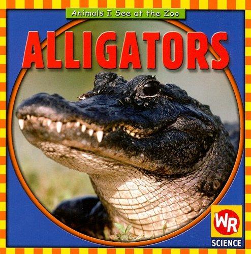 Alligators (Animals I See at the Zoo)