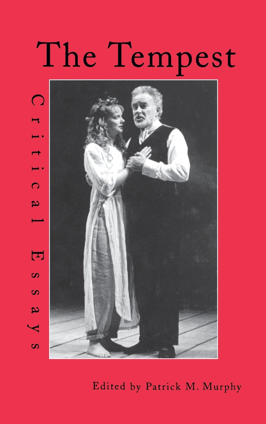 the tempest critical essays shakespeare criticism amazon co uk the tempest critical essays shakespeare criticism amazon co uk patrick m murphy 9780815324713 books