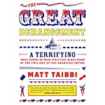 The Great Derangement: A Terrifying True Story of War, Politics, and Religion at the Twilight of the American Empire | Matt Taibbi