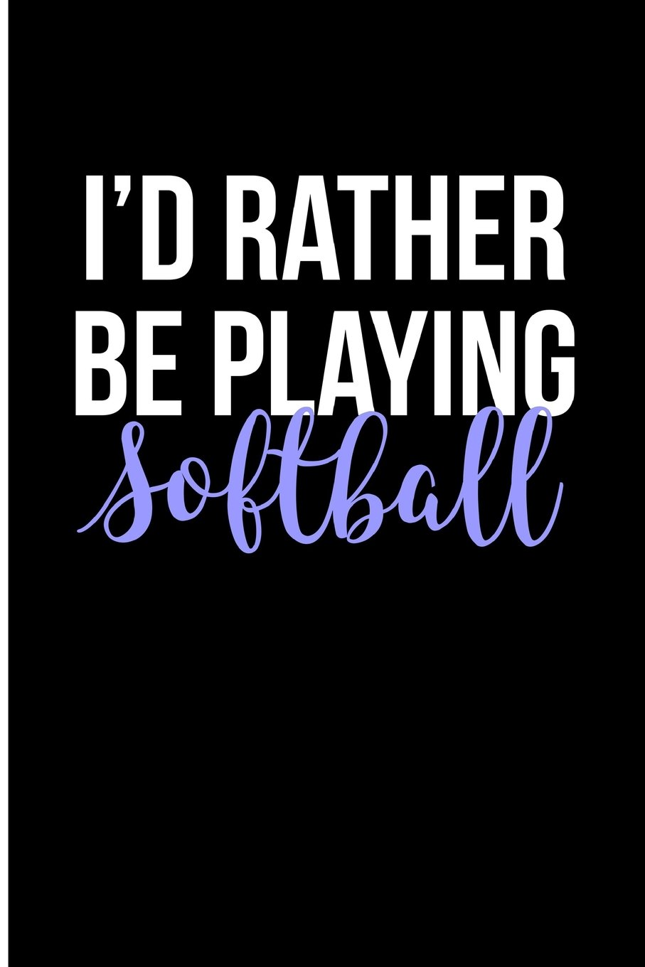 I'd Rather Be Playing Softball: Blank Lined Journal PDF