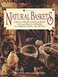Natural Baskets: Create Over 20 Unique Baskets with Materials Gathered in Gardens, Fields, and Woods