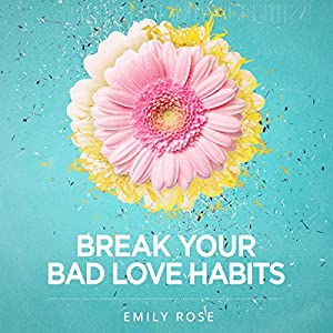 Break Your Bad Love Habits Audiobook