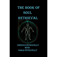 The Book Of Soul Retrieval: How To Use Magick To Heal Your Soul