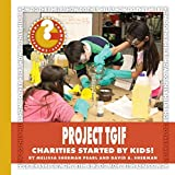 img - for Project TGIF: Charities Started by Kids! (Community Connections: How Do They Help?) book / textbook / text book
