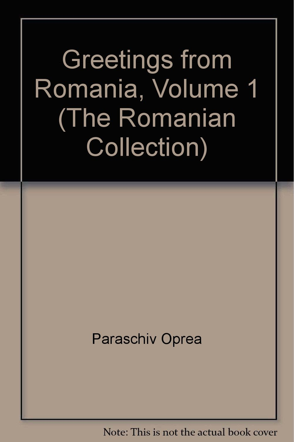 Greetings from romania volume 1 the romanian collection greetings from romania volume 1 the romanian collection paraschiv oprea 9789999487580 amazon books m4hsunfo