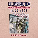 Reconstruction: America's Unfinished Revolution, 1863-1877 Audiobook by Eric Foner Narrated by Norman Dietz