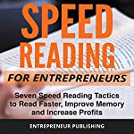 Speed Reading for Entrepreneurs: Seven Speed Reading Tactics to Read Faster, Improve Memory and Increase Profits |  Entrepreneur Publishing
