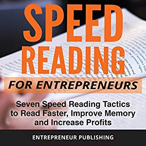 Speed Reading for Entrepreneurs: Seven Speed Reading Tactics to Read Faster, Improve Memory and Increase Profits Audiobook