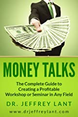 MONEY TALKS: THE COMPLETE GUIDE TO CREATING A PROFITABLE WORKSHOP OR SEMINAR IN ANY FIELD Kindle Edition