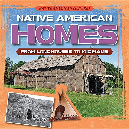 Native American Homes: From Longhouses to Wigwams (Native American - American Home Native