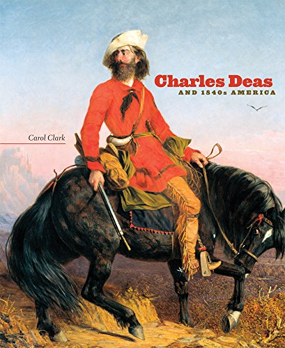 Charles Deas and 1840s America (Volume 4) (The Charles M. Russell Center Series on Art and Photography of the American West)