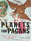 Planets for Pagans: Sacred Sites, Ancient Lore, and Magical Stargazing