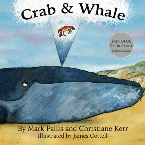 (Crab and Whale: a new way to experience mindfulness for kids. Vol 1: Kindness (Mindful Storytime) (Volume 1))