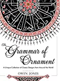 The Grammar of Ornament: All 100 Color Plates from the Folio Edition of the Great Victorian Sourcebook of Historic Design (Dover Pictorial Archive Series)