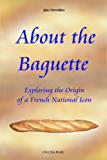 About the Baguette: Exploring the Origin of a French National Icon