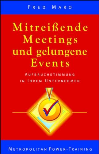 Mitreissende Meetings und gelungene Events: Aufbruchstimmung in Ihrem Unternehmen