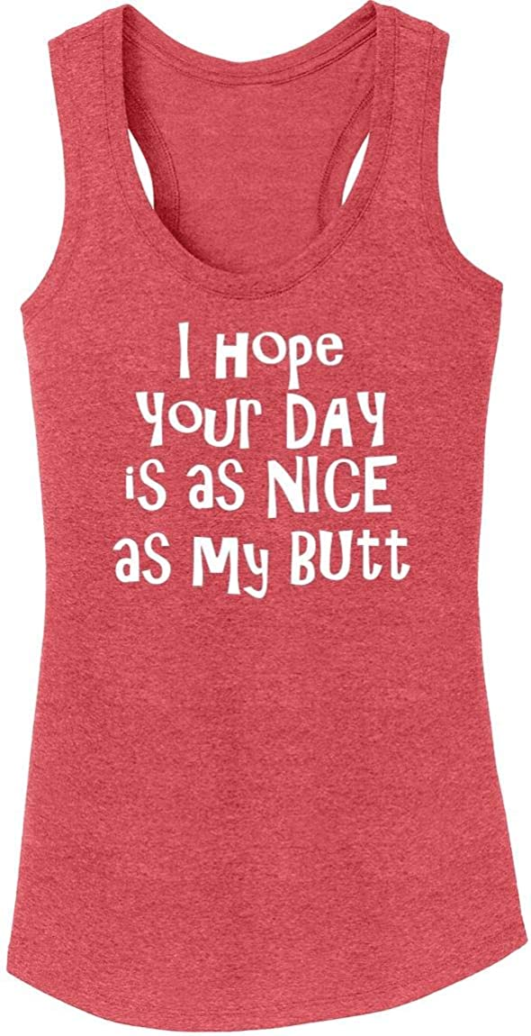 Comical Shirt Ladies I Hope Your Day Nice As My Butt Tri-Blend Tank Top