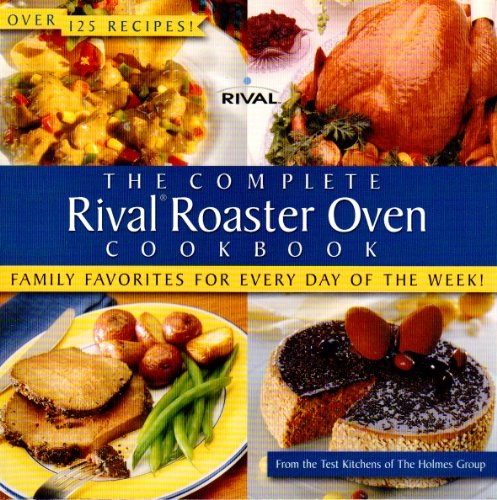 The Complete Rival Roaster Oven Cook Book