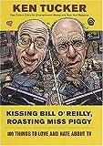 Kissing Bill O'Reilly, Roasting Miss Piggy, Ken Tucker, 031233057X