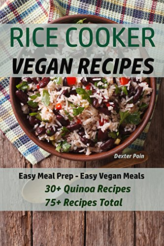 Rice Cooker Vegan Recipes: Easy Meal Prep - Easy Vegan Meals - 30+ Quinoa Recipes - 75+ Recipes Total (Vegan Rice Cooker Recipes Book 2)