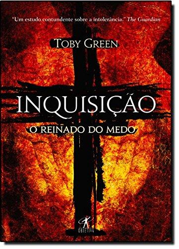 Inquisição. O Reinado Do Medo