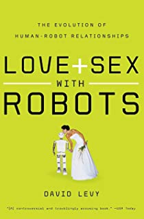 Robots Unlimited: Life in a Virtual Age: David Levy ...