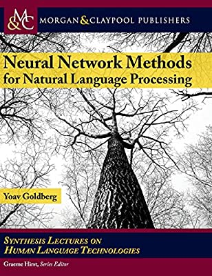 Neural Network Methods in Natural Language Processing (Synthesis Lectures on Human Language Technologies)