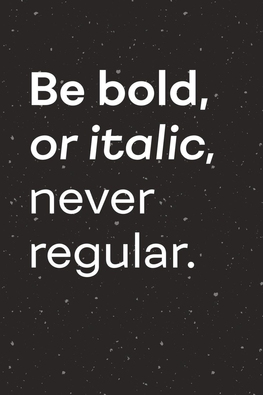 Download Be Bold or Italic Never Regular: Funny Typography Quote Notebook Journal College Ruled Blank Lined (6 x 9) Small Composition Book for School Planner Diary Writing Notes pdf epub