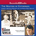 The Modern Scholar: Masters of Enterprise: American Business History and the People Who Made it Lecture by H. W. Brands