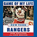 Game of My Life: New York Rangers: Memorable Stories of Rangers Hockey Audiobook by John Halligan, John Kreiser Narrated by David Deboy