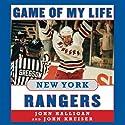 Game of My Life: New York Rangers: Memorable Stories of Rangers Hockey Audiobook by John Halligan, John Kreiser Narrated by David Deboy