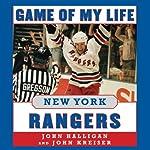 Game of My Life: New York Rangers: Memorable Stories of Rangers Hockey | John Halligan,John Kreiser