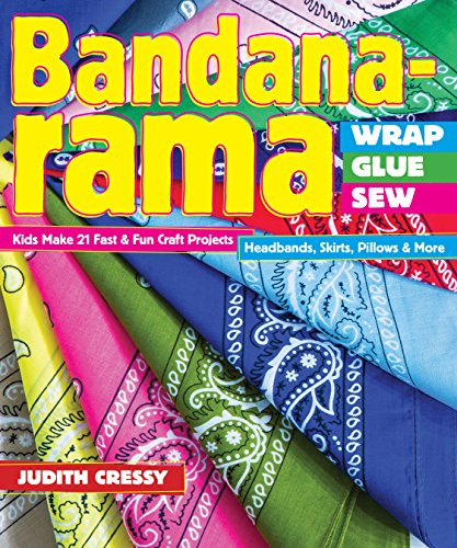Bandana-rama - Wrap, Glue, Sew: Kids Make 21 Fast & Fun Craft Projects • Headbands, Skirts, Pillows & - Ban Army Shop