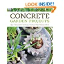 Concrete Garden Projects: Easy & Inexpensive Containers, Furniture, Water Features & More