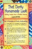 That Dorky Homemade Look Quilting Lessons From a Parallel Universe by Boyer, Lisa [Good Books,2002] (Paperback)