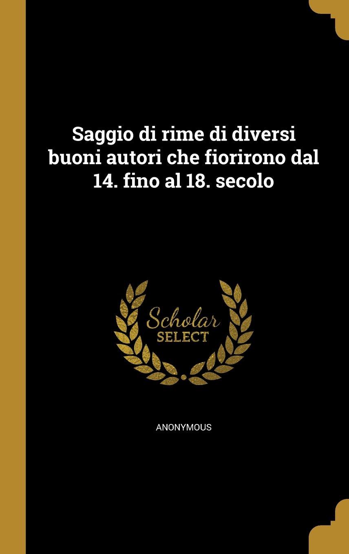 Download Saggio Di Rime Di Diversi Buoni Autori Che Fiorirono Dal 14. Fino Al 18. Secolo (Italian Edition) ebook