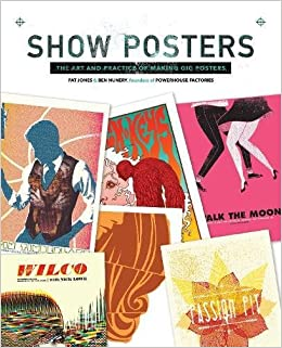 Show Posters: The Art and Practice of Making Gig Posters: Pat Jones
