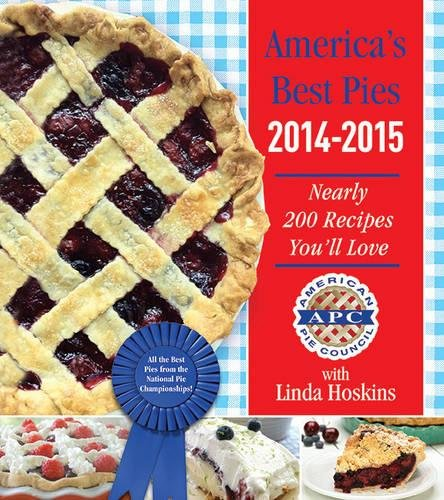 America's Best Pies 2014-2015: Nearly 200 Recipes You'll Love by American Pie Council, Linda Hoskins