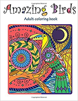 Amazon Amazing Birds Adult Coloring Book 9781514748183 Tali Carmi Books