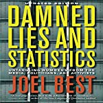 Damned Lies and Statistics: Untangling Numbers from the Media, Politicians, and Activists   Joel Best