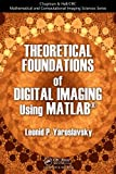 Theoretical Foundations of Digital Imaging Using MATLAB, Leonid P. Yaroslavsky, 1439861404