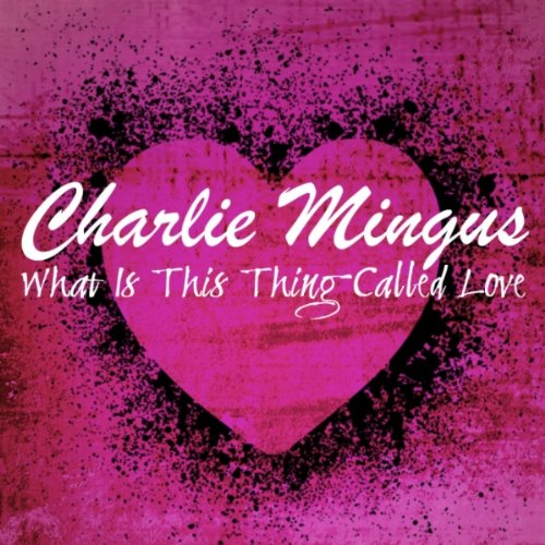 Love Each Other When Two Souls: What Is This Thing Called Love By Charlie Mingus On Amazon