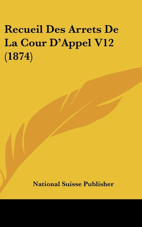Download Recueil Des Arrets De La Cour D'Appel V12 (1874) (French Edition) ebook